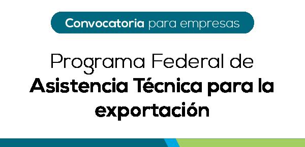 CONVOCATORIA | Programa Federal de Asistencia Técnica para la exportación